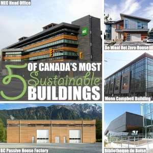 Sustainable Building by Of Houses and Trees | To mark Canada's 150th birthday, here's a list of five green buildings - because our growing sustainable building industry is worth celebrating too.