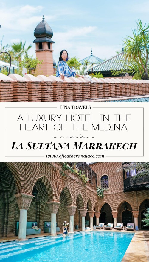 Tina Travels: La Sultana Marrakech - A Luxury Hotel in The Heart of The Medina | Marrakech, Morocco | Of Leather and Lace