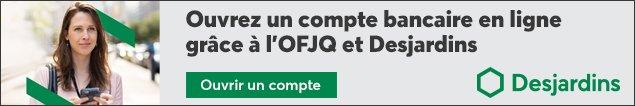 Ouvrez gratuitement un compte chez Desjardins avec l'OFQJ