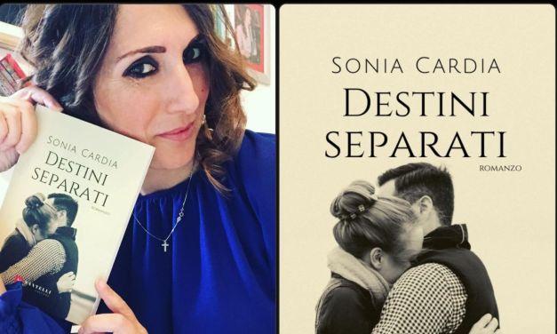"""""""Destini separati"""" il nuovo, bellissimo romanzo d'amore di Sonia Cardia"""