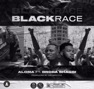 Aloma Ft. Broda Shaggi – Black Race