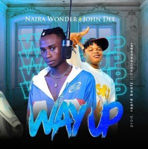 Naira Wonder & John Dee – Way Up