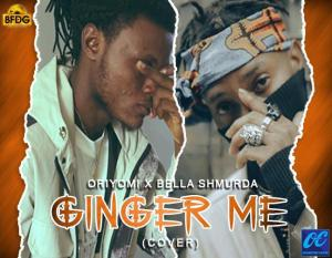 Oriyomi Ft Bella Shmurda - Ginger Me (Cover)
