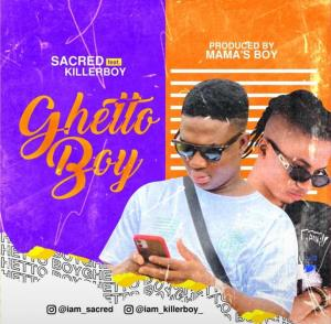 Sacred ft Killer Boy – Ghetto Boy