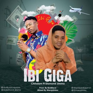 [Music] Chrisdam - Ibi Giga ft. Diamond jimma