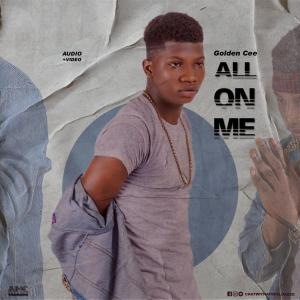GOLDEN CEE – ALL ON ME