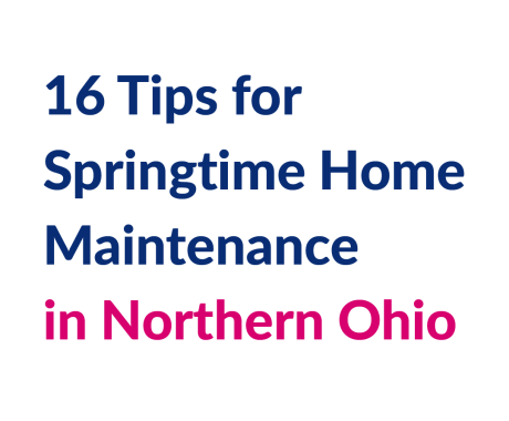 16 Tips for Springtime Home Maintenance in Northern Ohio