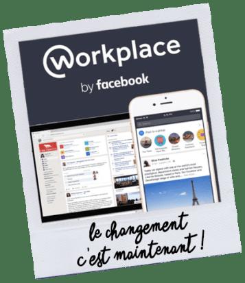 Le changement c'est vraiment maintenant avec Workplace
