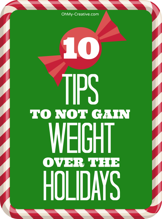 10 Tips To Not Gain Weight Over The Holidays | OhMy-Creative.com