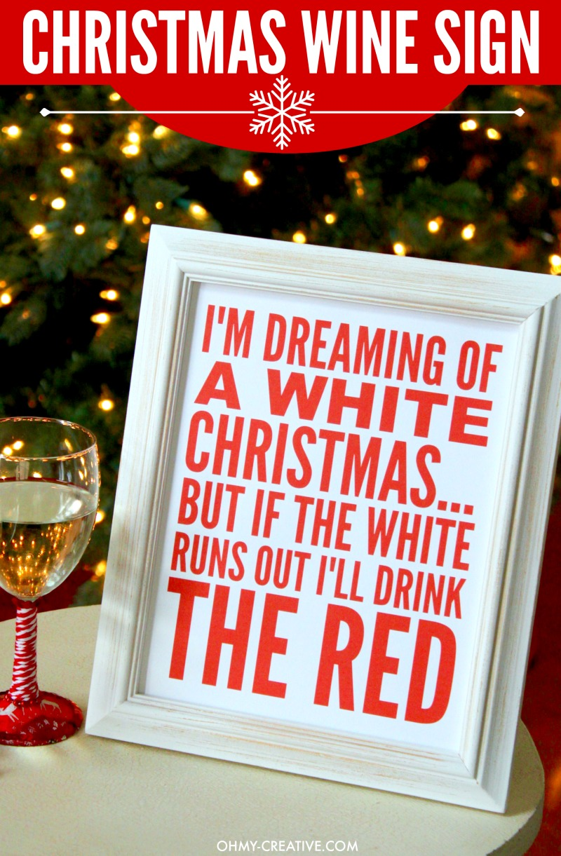 This I'm Dreaming of a White Christmas... But if the White Runs Out I'll Drink the Red Wine Printable Sign is perfect for all that love wine. A great Christmas gift or decoration on the bar for a Christmas party! Such a fun Christmas Quote! | OHMY-CREATIVE.COM