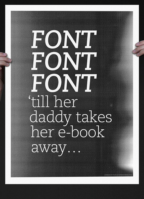 Font Font Font 'till her daddy takes her e-book away ...