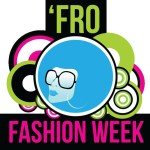 Fro Fashion Week – Part 1: The Fro
