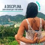 LIÇÕES MÁGICAS: #4 A disciplina para enxergar maravilhas
