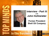 TOP MINDS IN THE BUSINESS – John Hofmeister – Part III