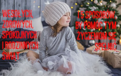 Wesołych, zdrowych, spokojnych i rodzinnych Świąt! I 5 sposobów, by pomóc tym życzeniom się spełnić