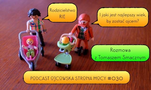 Rodzicielstwo RIE i idealny wiek by zostać ojcem – Tomasz Smaczny | OSM Podcast #030