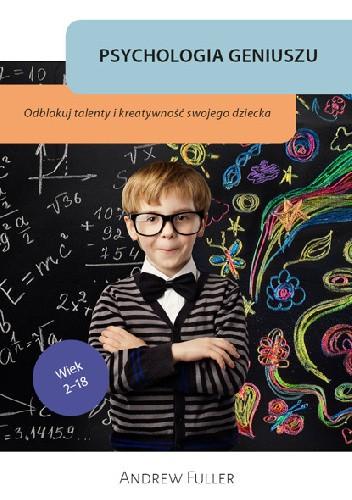 Psychologia geniuszu. Odblokuj wrodzone talenty i kreatywność swojego dziecka