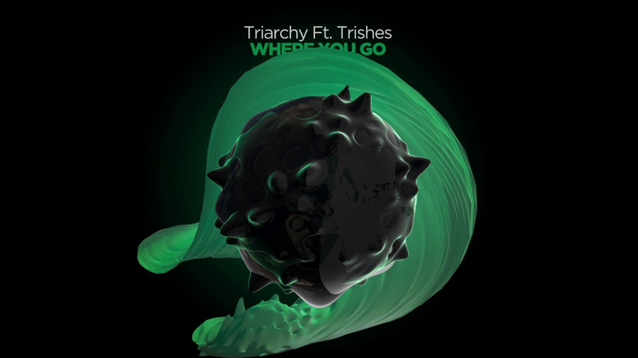 Triarchy Ft. Trishes – Where You Go