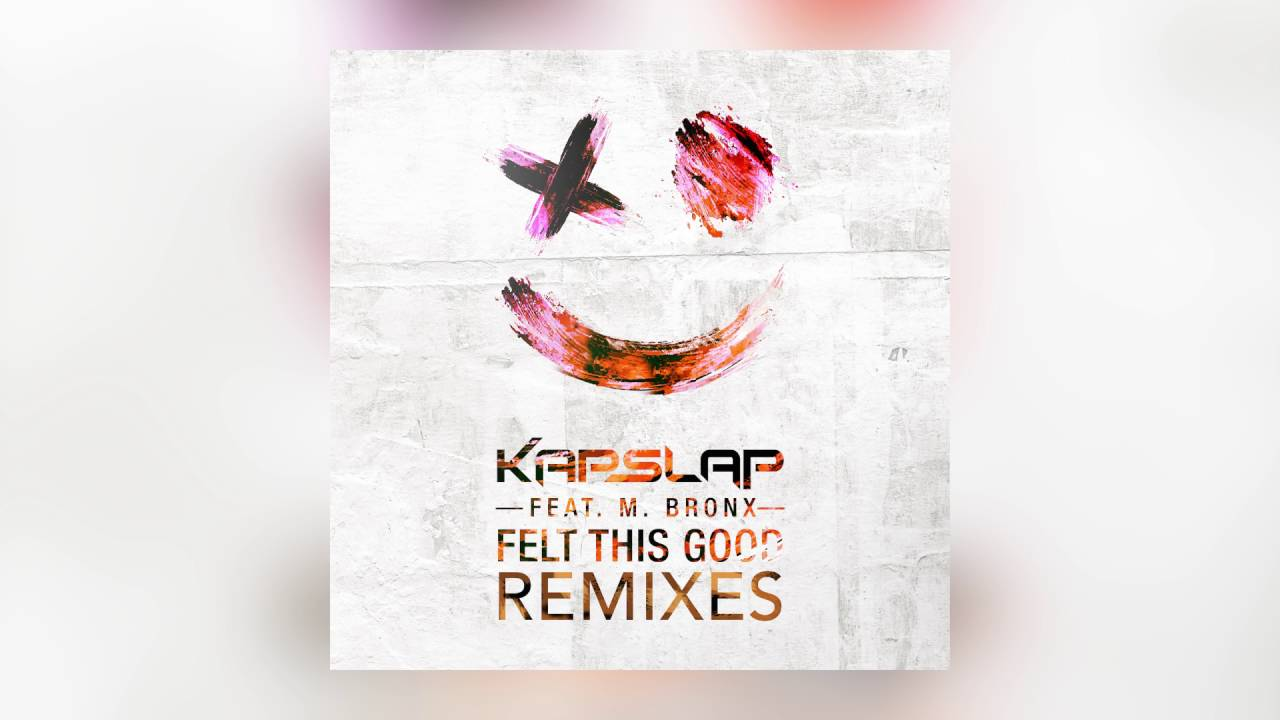 Kap Slap – Felt This Good feat. M. Bronx (Thrillogy Remix) [Cover Art]