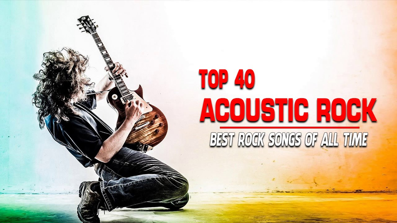 Top 40 Acoustic Rock Songs Of All Time – The Best Ever Acoustic Rock Songs