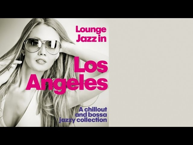 Top Lounge and Chillout Music – Lounge Jazz in Los Angeles (A Chillout and Bossa Jazzy Collection)