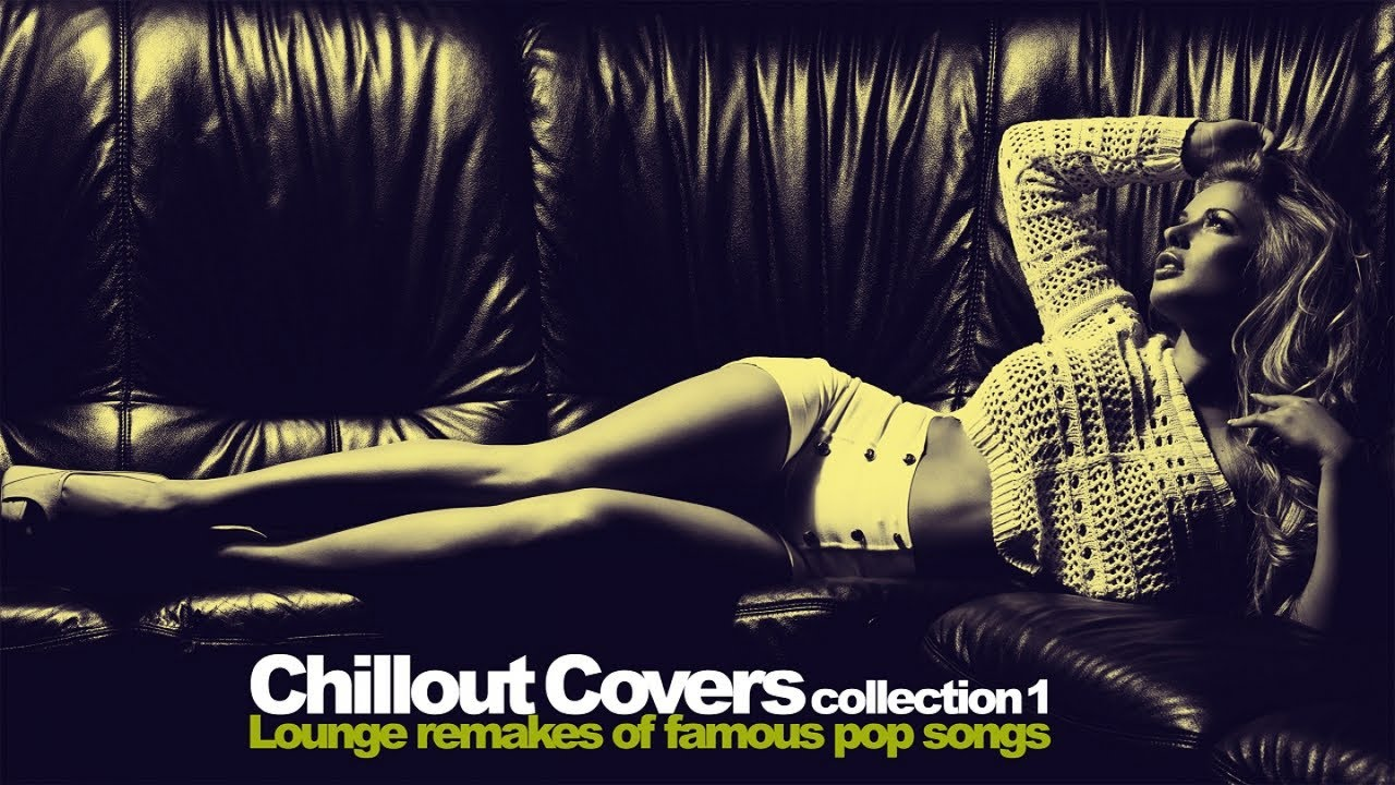 Top Lounge and Chill Out music – Chillout Covers Collection Vol. 1