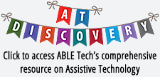 Click to access ABLE Tech's comprehensive resource on Assistive Technology
