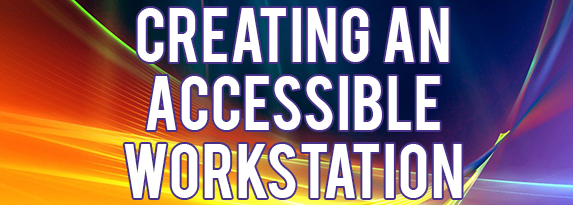 Creating An Accessible Workstation