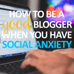 How to Be a Successful Blogger When You Have Social Anxiety
