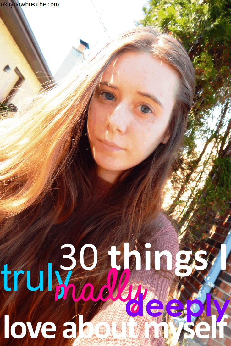 30 Things I Truly, Madly, Deeply Love About Myself