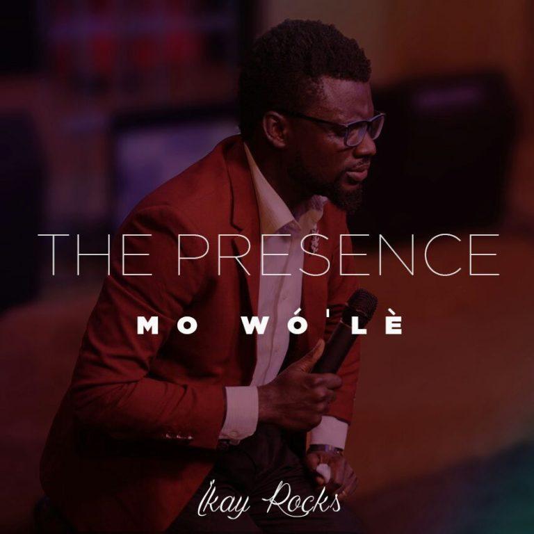 The Presence (Mo Wo'le) By Ikay Rocks @OKAYWAVES