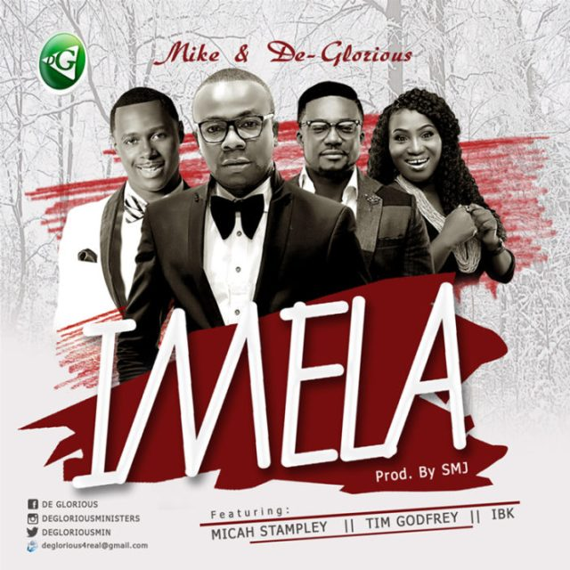 Imela By Mike and De-Glorious ft Micah Stampley Tim Godfrey and IBK
