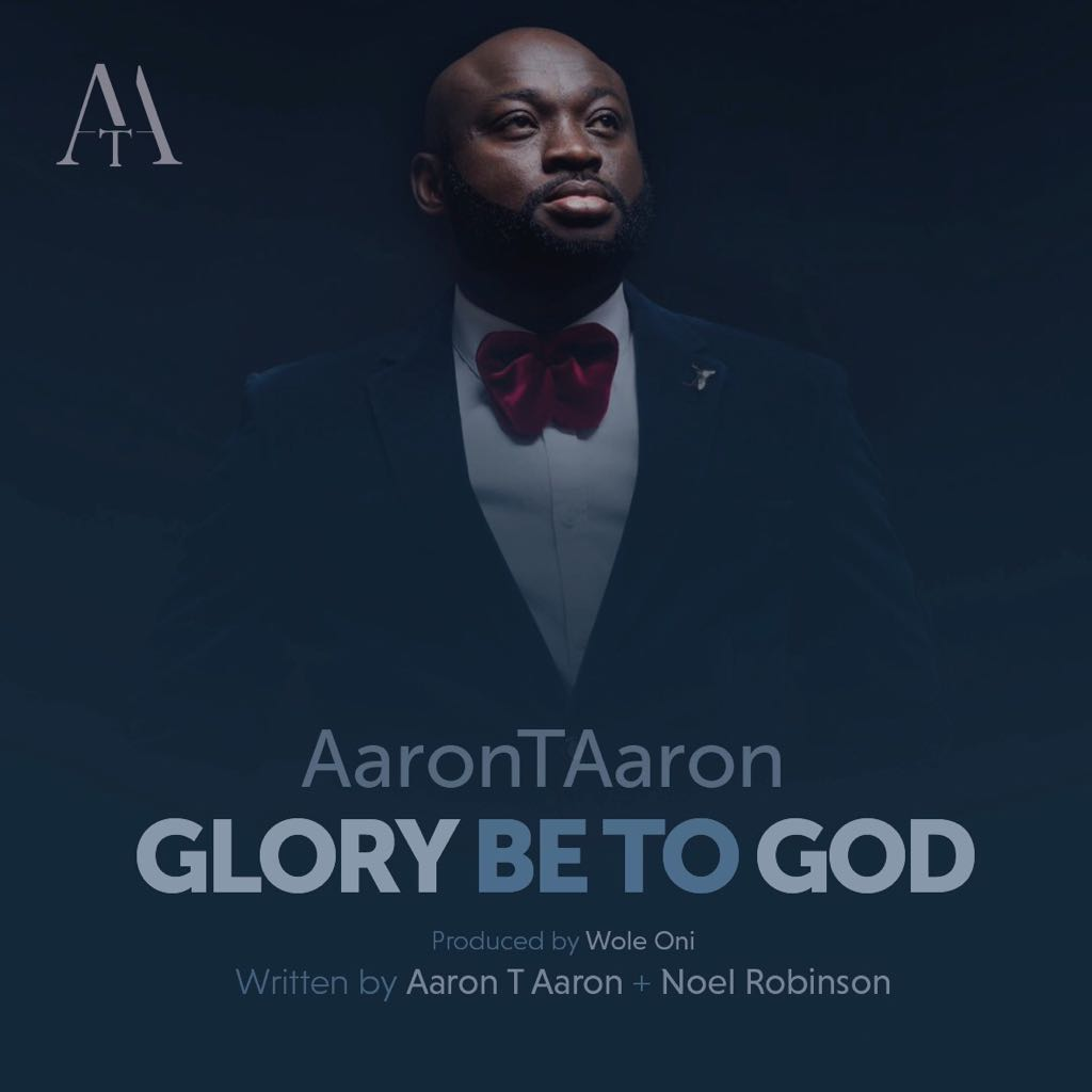 AUDIO: Glory Be To God By Aaron T Aaron