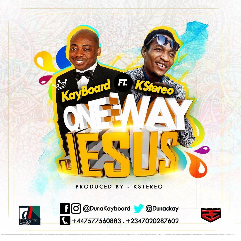 New Music: Kayboard – One Way Jesus Ft. Kstereo