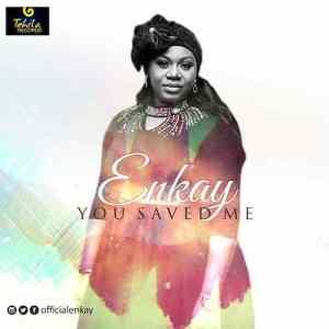 You Saved Me By Enkay