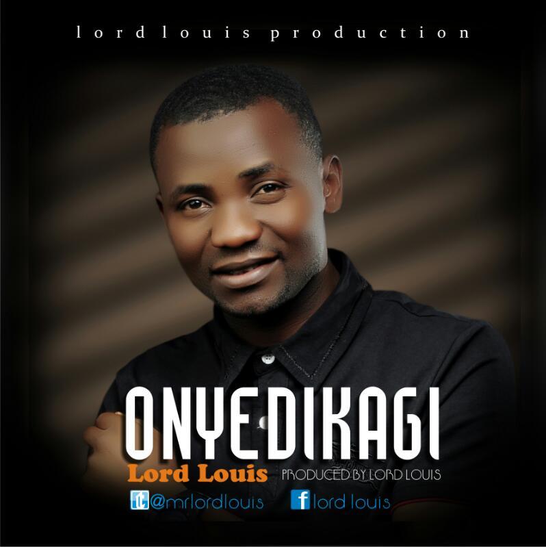 Music: ONYE DIKAGI – Lord Louis @okaywavesrecord