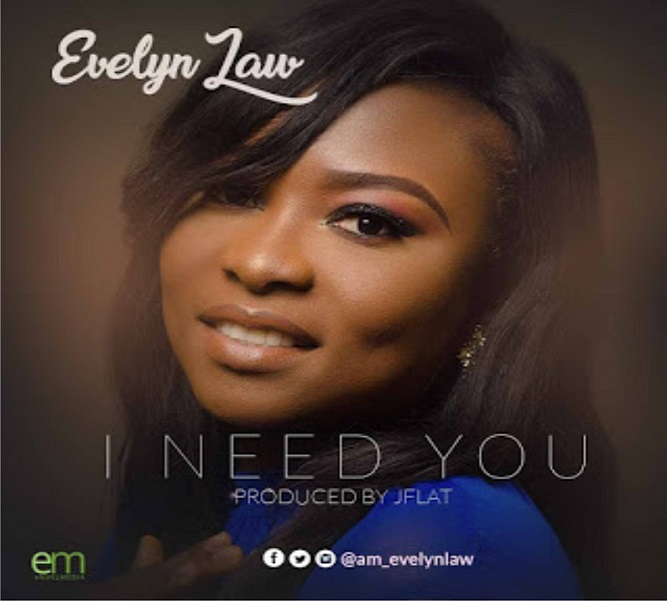 Download Gospel Music: Evelyn Law – I NEED YOU @Am_evelynlaw