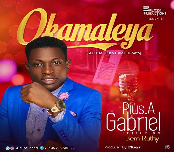Download Mp3 Music: Okamaleya – Pius A Gabriel Ft. Bem Ruthy