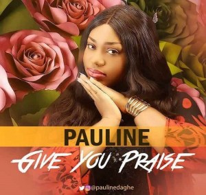 Give You Praise By Pauline