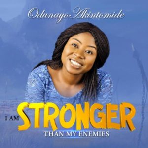 I Am Stronger Than My Enemies By Odunayo Akintomide