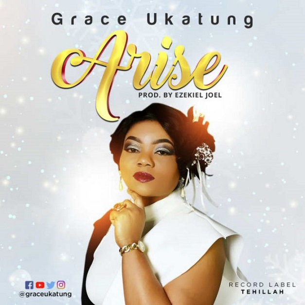 Gospel Music: Arise – Grace Ukatung || @GRACEUKATUNG
