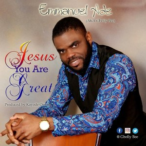 JESUS YOU ARE GREAT - Gbolly Bee