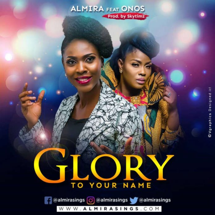 Download Music: ALMIRA – GLORY TO YOUR NAME (FT. ONOS ARIYO) | @AlmiraSings
