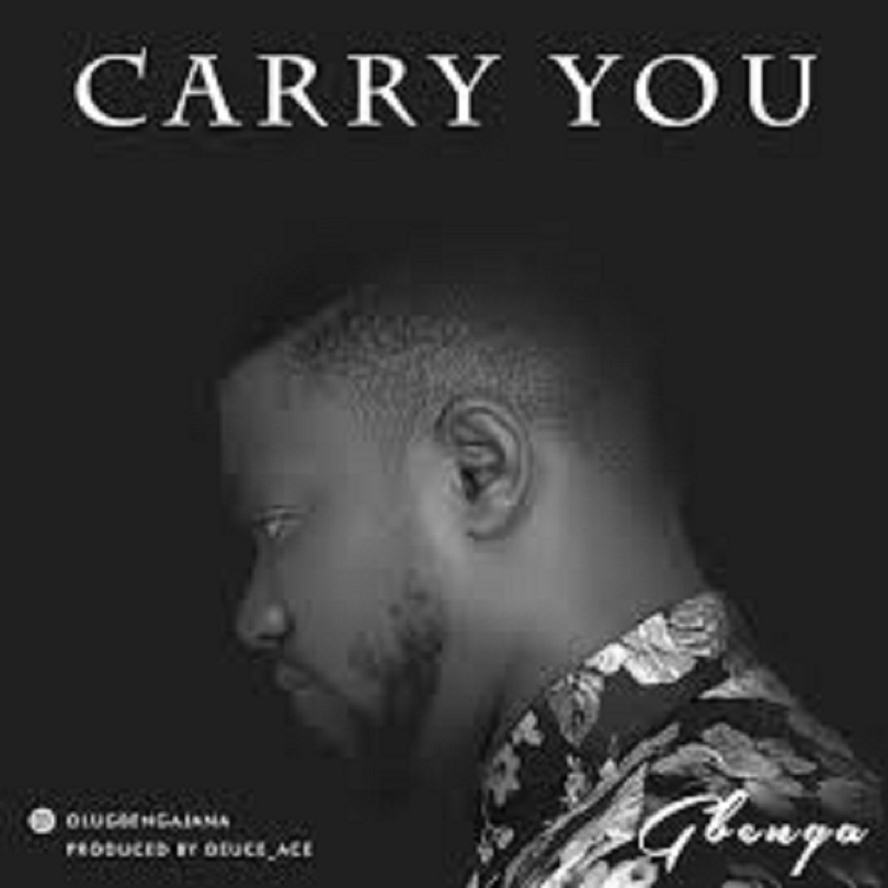 Download Gbenga Ajana – Carry You || @GbengaOAjana