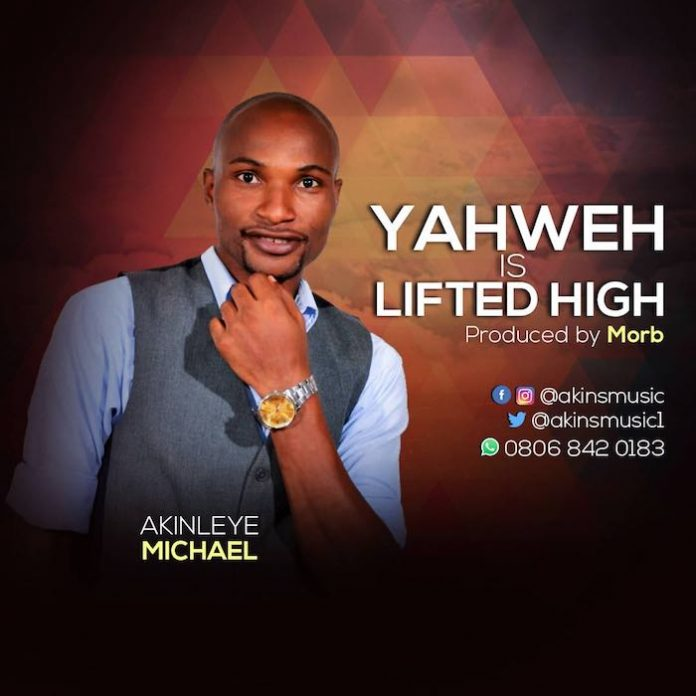 Download Yahweh is lifted High- Akinleye Michael || @akinsmusic1