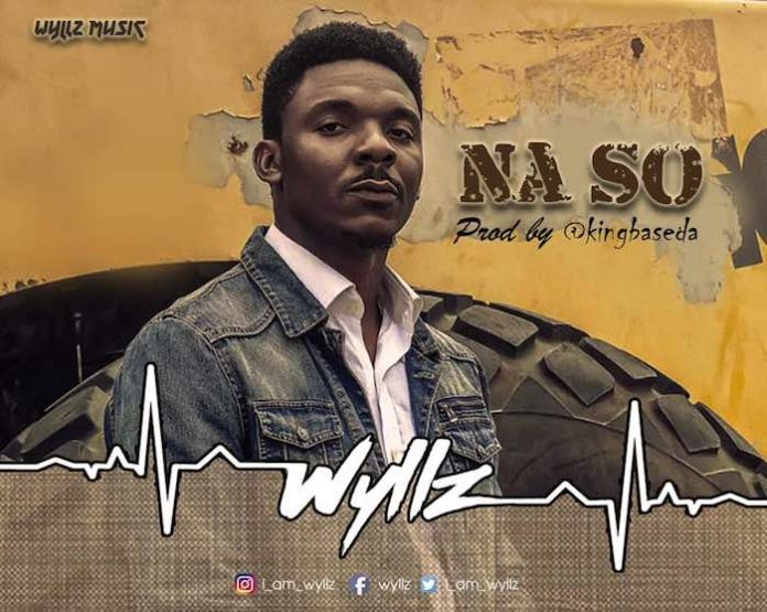 Download Na So – Wyllz || okaywaves