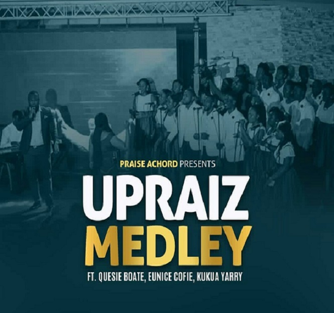 Download Music: Praise Achord – UPRAIZ MEDLEY ft. Emmanuel Kyei Boate, Eunice Cofie and Kukua Yarry
