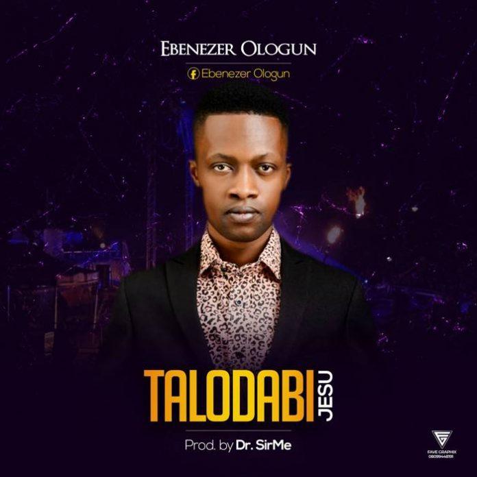 Download Ebenezer Ologun –Talodabi Jesu