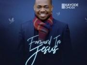 Download Forward In Jesus byKayode Omosa