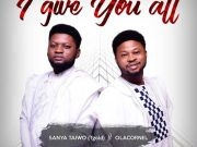 I Give You All By Sanya Taiwo Ft Olacornel